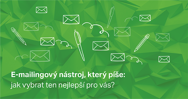 Tipy na to, jak vybrat e-mailingový nástroj.