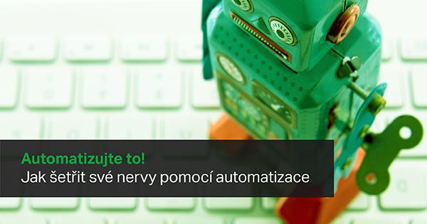 Ušetřete čas i nervy pomocí automatizace.