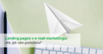 Jak vám pomohou landing pages v e-mailingu?